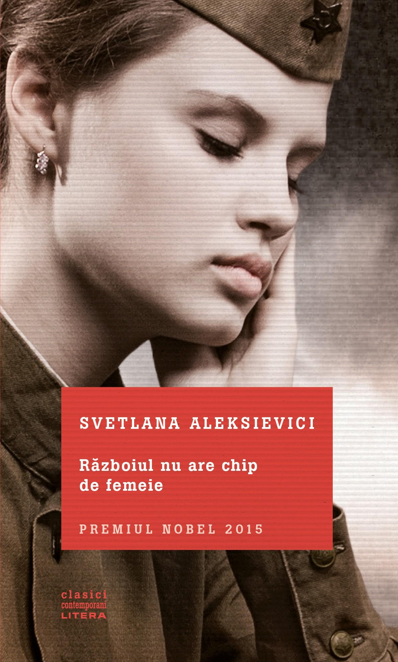Razboiul nu are chip de femeie – Svetlana Aleksievici