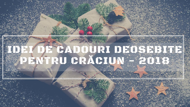 Idei de cadouri deosebite pentru Crăciun – 2018