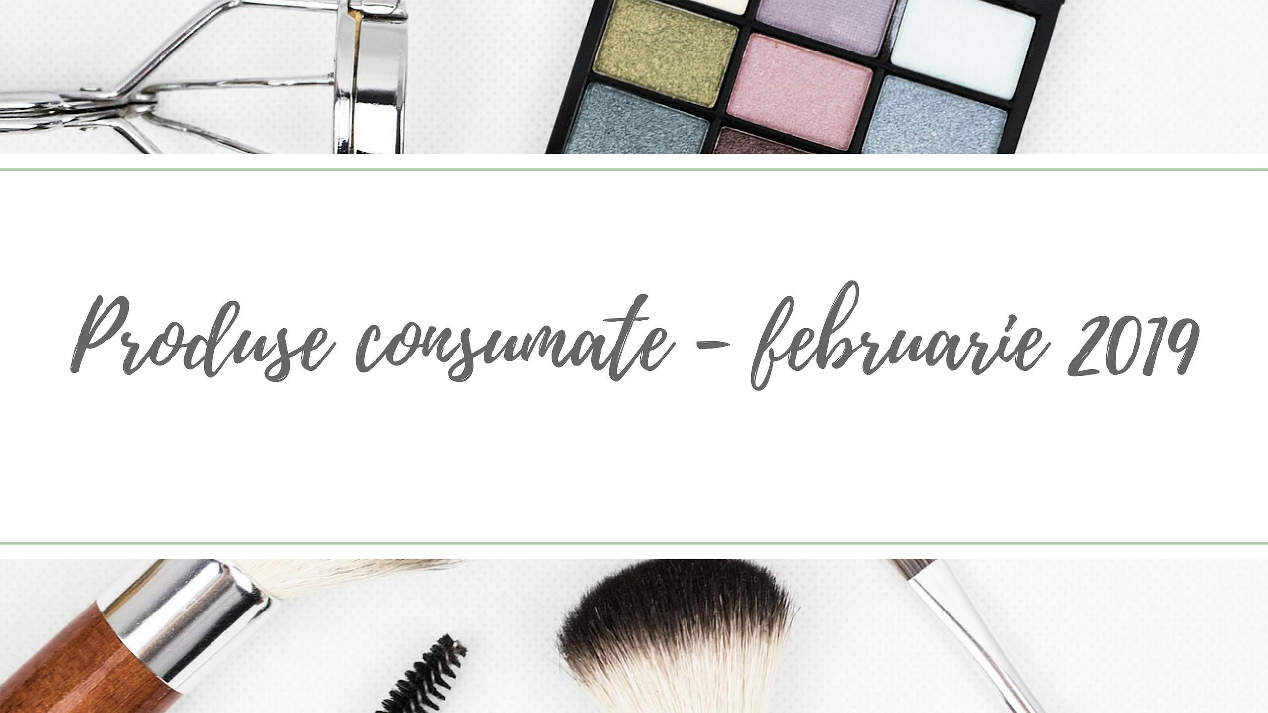 produse consumate februarie 2019