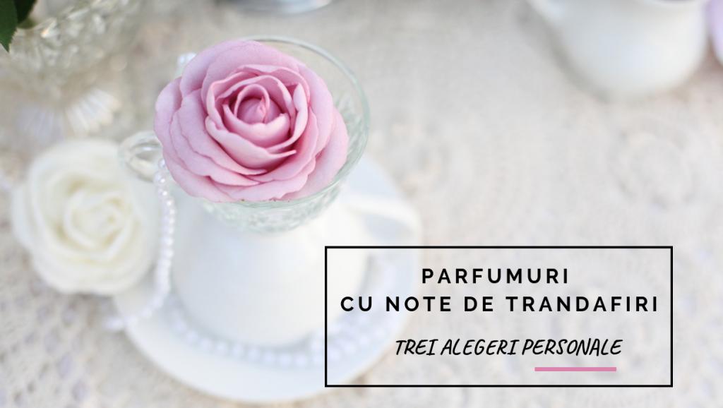 Parfumuri cu note de trandafiri - trei alegeri personale